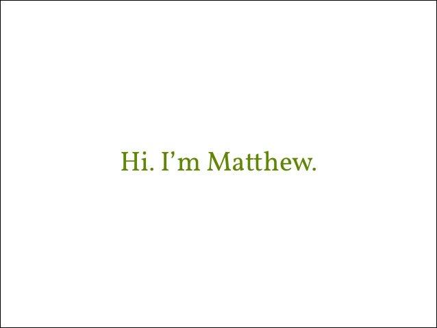 Hi. I'm Matthew.