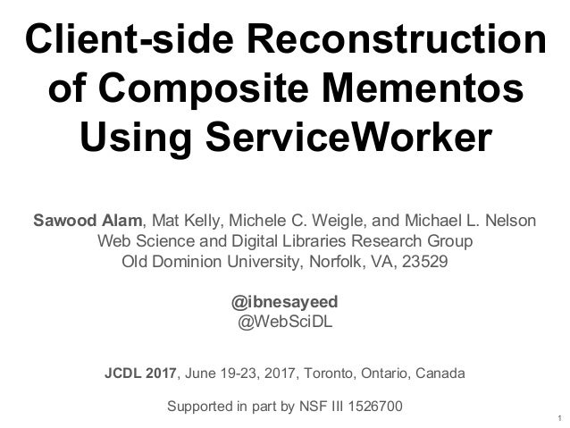 Client-side Reconstruction of Composite Mementos Using ServiceWorker Sawood Alam, Mat Kelly, Michele C. Weigle, and Michae...