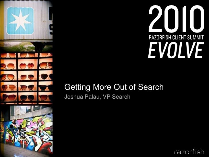 Getting More Out of Search<br />Joshua Palau, VP Search<br />
