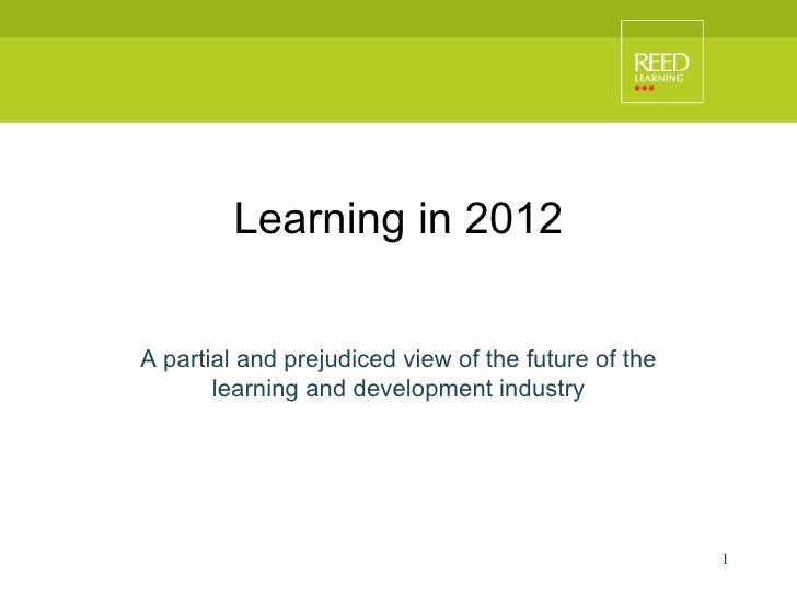 Learning in 2012 A partial and prejudiced view of the future of the learning and development industry