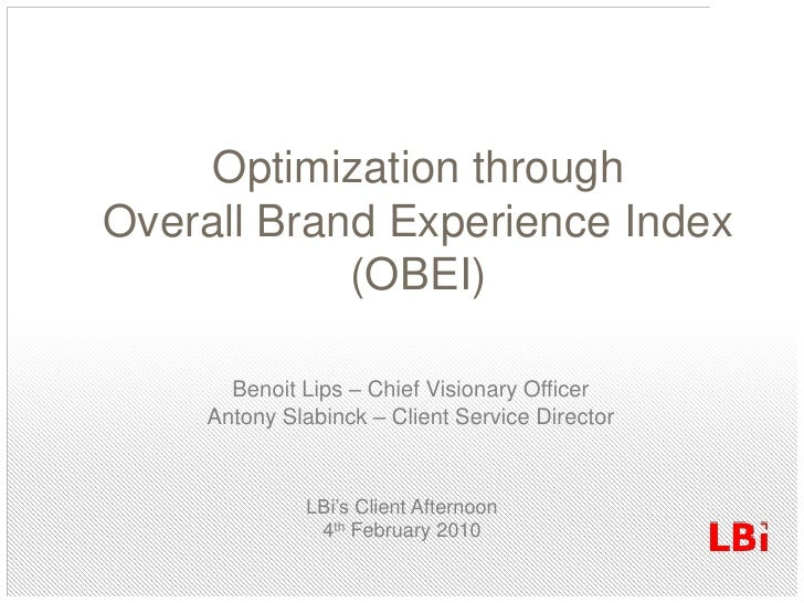 OptimizationthroughOverall Brand Experience Index (OBEI)<br />Benoit Lips – ChiefVisionaryOfficer<br />Antony Slabinck – C...