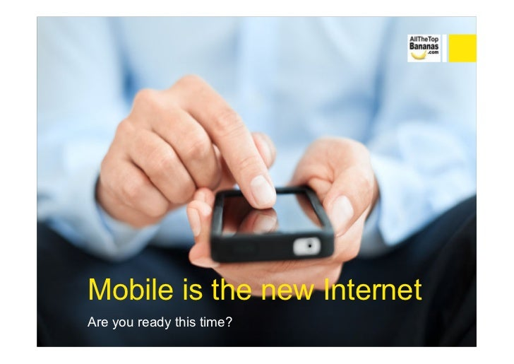 Mobile is the new InternetAre you ready this time?