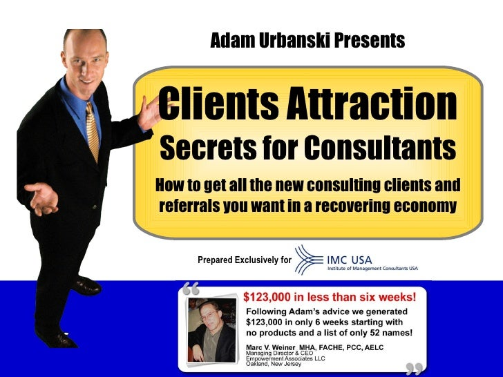 Clients Attraction Secrets for Consultants How to get all the new consulting clients and referrals you want in a recoverin...