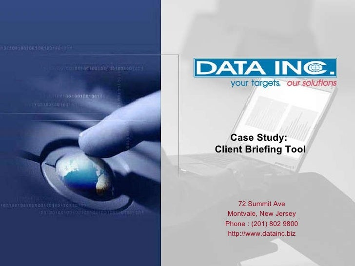 Case Study:  Client Briefing Tool 72 Summit Ave Montvale, New Jersey Phone : (201) 802 9800 http://www.datainc.biz