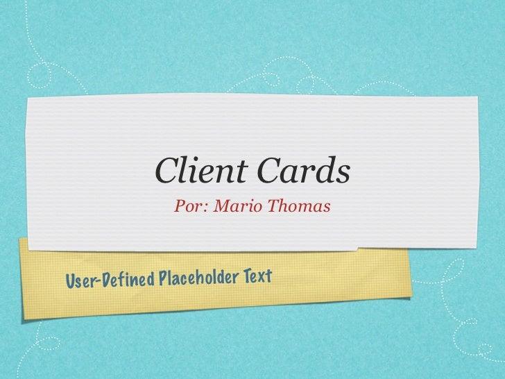 Client Cards                  Por: Mario ThomasUs er-Def ined Pl ac eh olde r Te xt