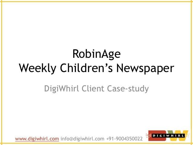 RobinAge Weekly Children's Newspaper           DigiWhirl Client Case-studywww.digiwhirl.com info@digiwhirl.com +91-9004350...