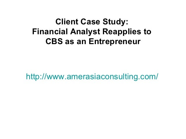 http://www.amerasiaconsulting.com/Client Case Study:Financial Analyst Reapplies toCBS as an Entrepreneur