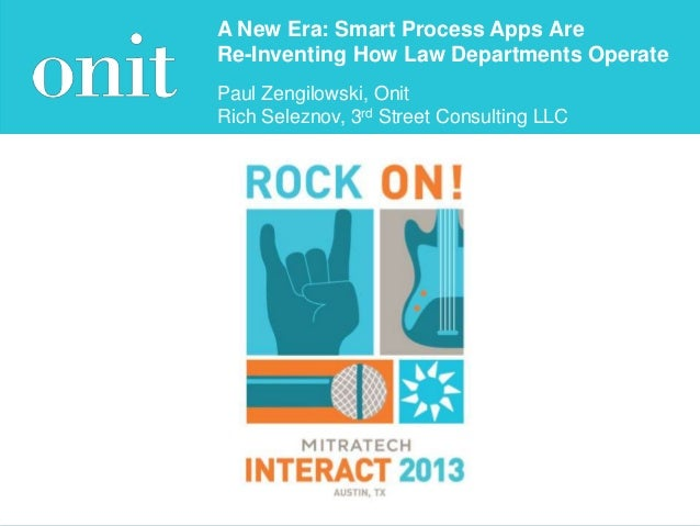 A New Era: Smart Process Apps Are Re-Inventing How Law Departments Operate Paul Zengilowski, Onit Rich Seleznov, 3rd Stree...