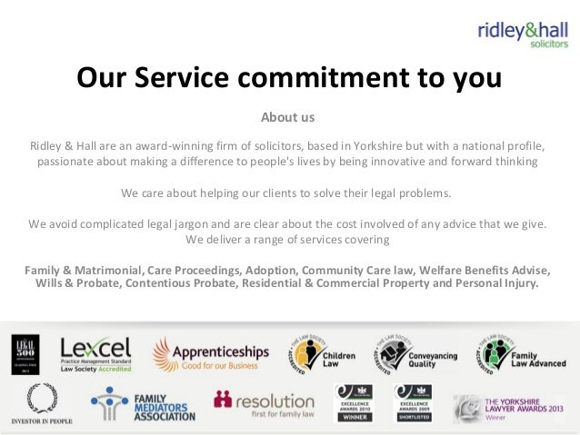 Our Service commitment to you About us Ridley & Hall are an award-winning firm of solicitors, based in Yorkshire but with ...