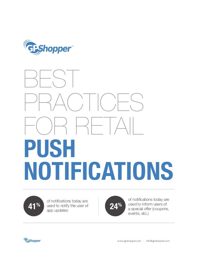 BEST PRACTICES FOR RETAIL PUSH NOTIFICATIONS www.gpshopper.com | info@gpshopper.com 41% of notifications today are used to...