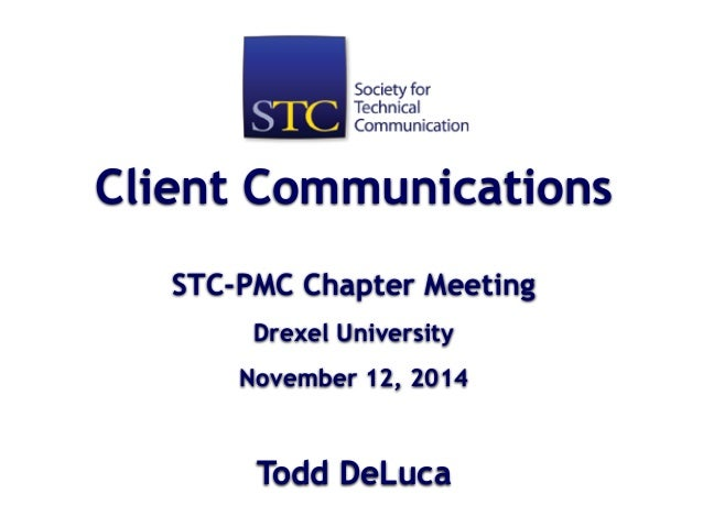 Client Communications  !  STC-PMC Chapter Meeting  Drexel University  November 12, 2014  !  Todd DeLuca