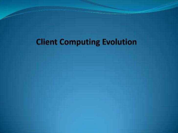 Agenda Evolution of client computing Mainframe computers Personal computers    File server• Client –Server Computing• ...
