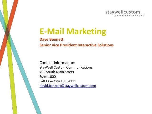 E-Mail Marketing Dave Bennett Senior Vice President Interactive Solutions Contact Information: StayWell Custom Communicati...