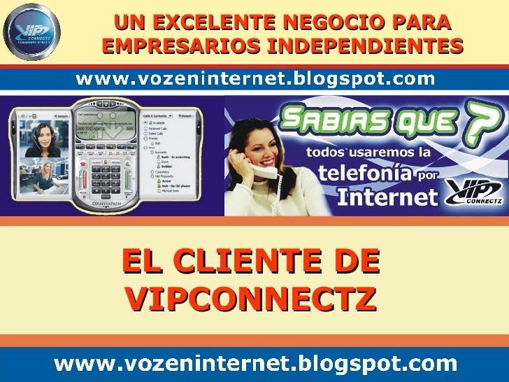 UN EXCELENTE NEGOCIO PARA EMPRESARIOS INDEPENDIENTES EL CLIENTE DE VIPCONNECTZ