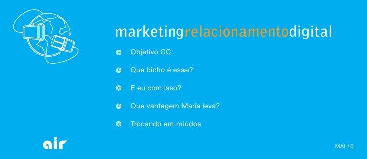 marketingrelacionamentodigital   Objetivo CC    Que bicho é esse?    E eu com isso?    Que vantagem Maria leva?    Trocand...