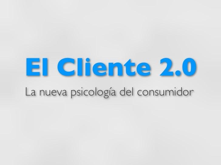 El Cliente 2.0La nueva psicología del consumidor