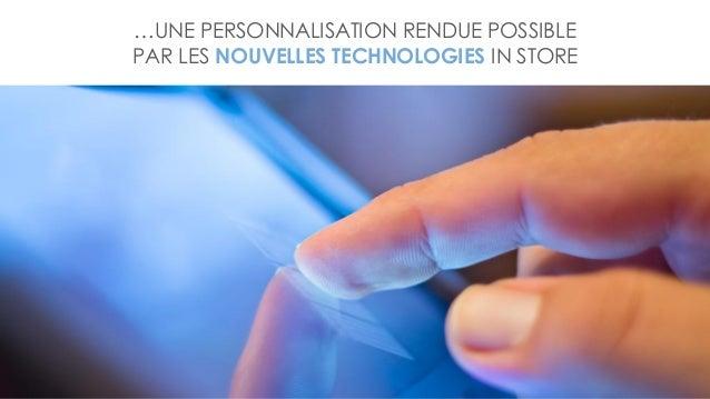 …UNE PERSONNALISATION RENDUE POSSIBLE PAR LES NOUVELLES TECHNOLOGIES IN STORE