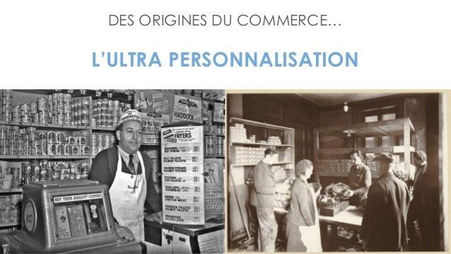 DES ORIGINES DU COMMERCE… L'ULTRA PERSONNALISATION