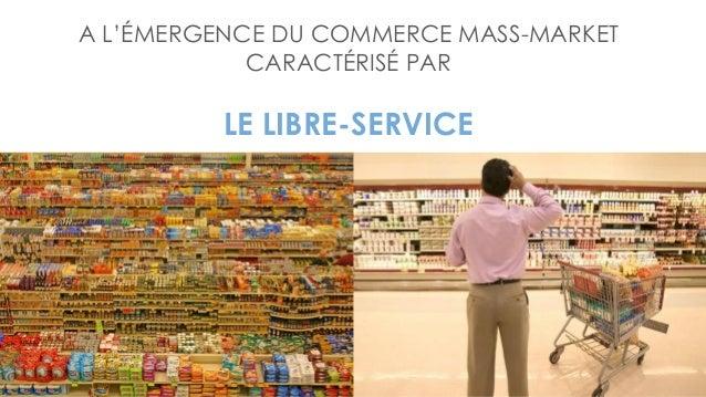 A L'ÉMERGENCE DU COMMERCE MASS-MARKET CARACTÉRISÉ PAR LE LIBRE-SERVICE