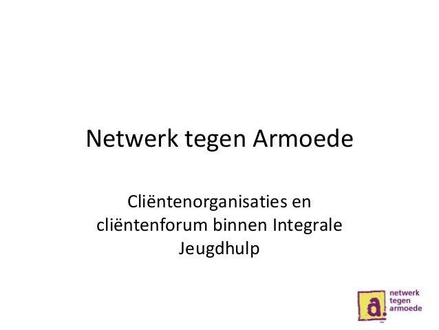 Netwerk tegen Armoede Cliëntenorganisaties en cliëntenforum binnen Integrale Jeugdhulp