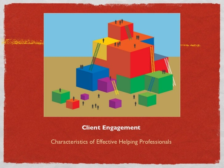 Client Engagement <ul><li>Characteristics of Effective Helping Professionals </li></ul>