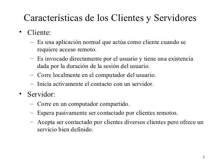 Características de los Clientes y Servidores <ul><li>Cliente: </li></ul><ul><ul><li>Es una aplicación normal que actúa com...