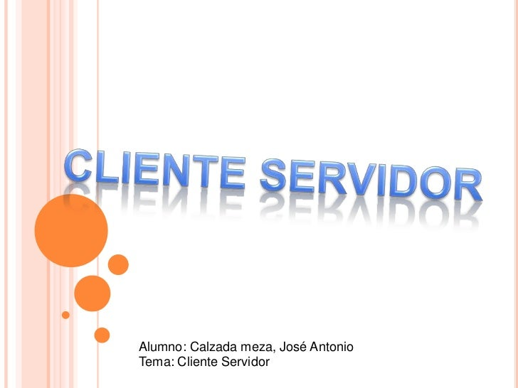 CLIENTE SERVIDOR<br />Alumno: Calzada meza, José Antonio<br />Tema: Cliente Servidor<br />