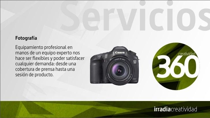 Fotografía                       ServiciosEquipamiento profesional enmanos de un equipo experto noshace ser flexibles y po...
