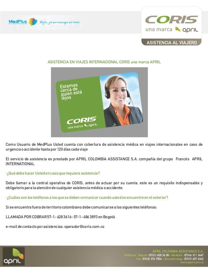 ASISTENCIA EN VIAJES INTERNACIONAL CORIS una marca APRILComo Usuario de MedPlus Usted cuenta con cobertura de asistencia m...
