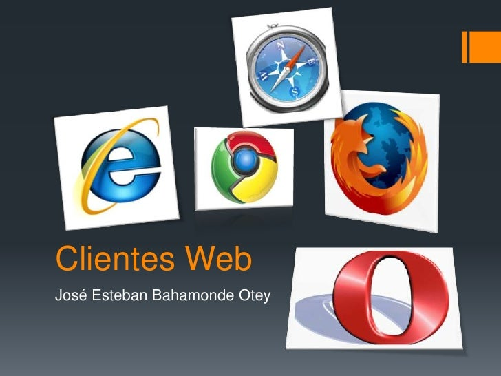 Clientes Web<br />José Esteban Bahamonde Otey<br />