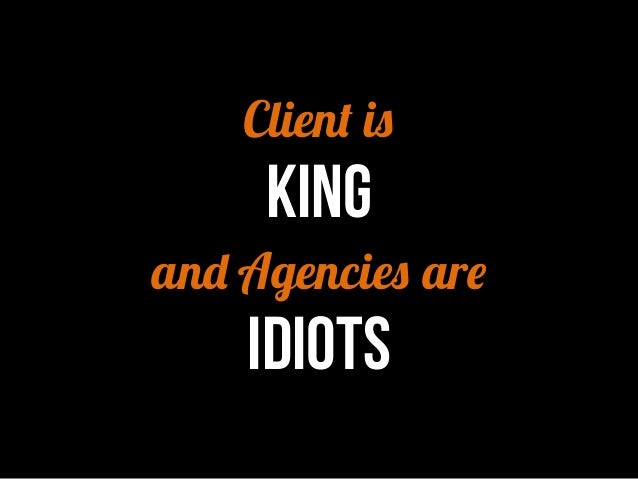 Client is  KING  and Agencies are  IDIOTS