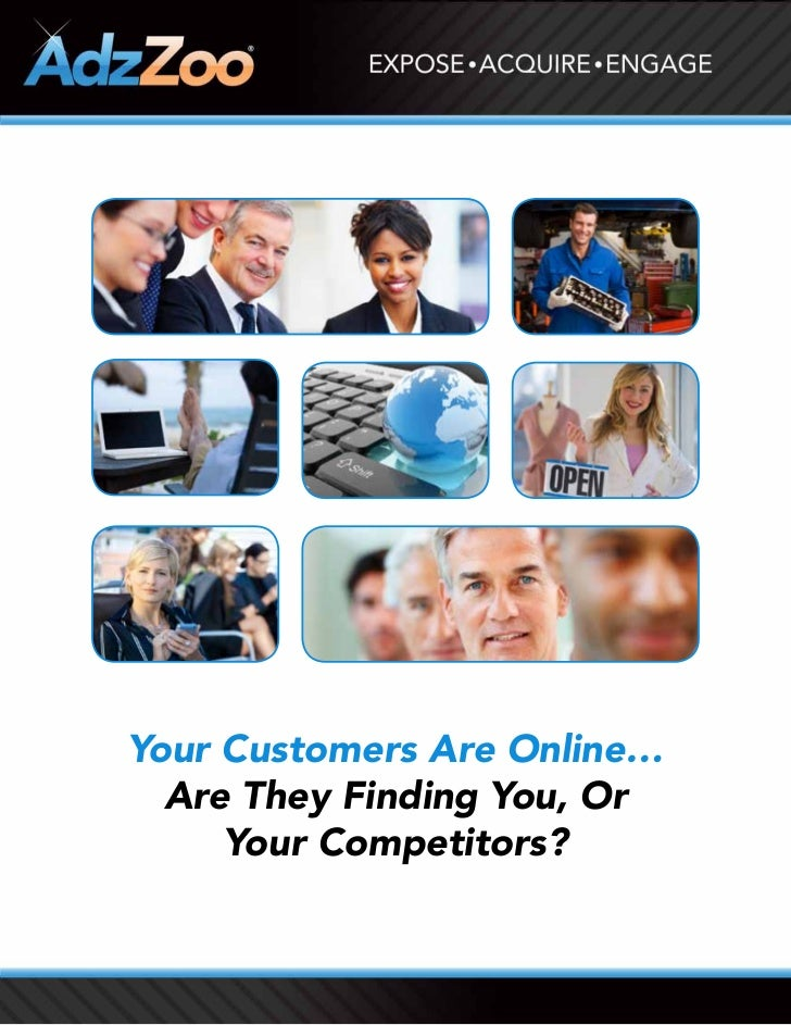 Your Customers Are Online…  Are They Finding You, Or     Your Competitors?