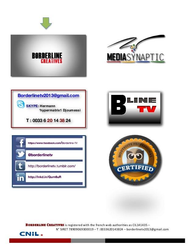 Borderlinetv2013@gmail.com SKYPE: Hermann 'hypermatrix1 Djoumessi T : 0033 6 20 14 38 24 BORDERLINE  CREATIVES  is ...