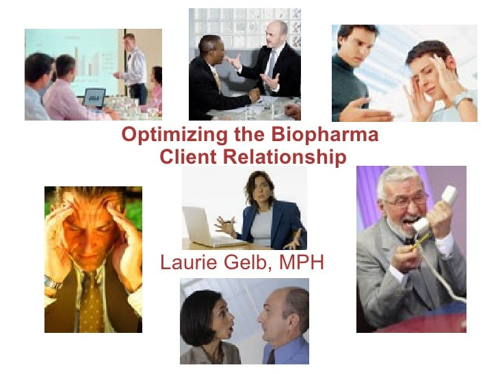 Optimizing the Biopharma  Client Relationship Laurie Gelb, MPH