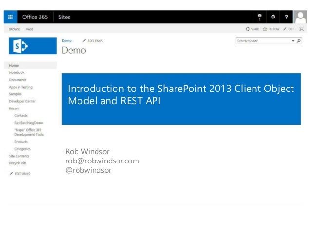 Introduction to the SharePoint 2013 Client Object Model and REST API Rob Windsor rob@robwindsor.com @robwindsor