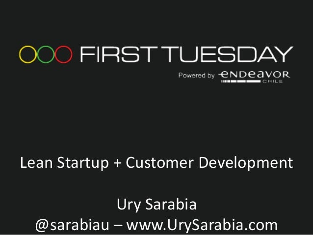 Lean Startup + Customer Development           Ury Sarabia @sarabiau – www.UrySarabia.com