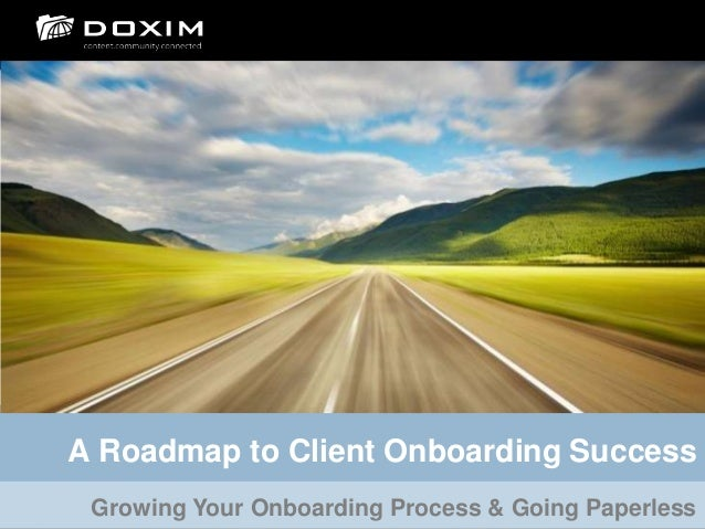 A Roadmap to Client Onboarding SuccessGrowing Your Onboarding Process & Going Paperless