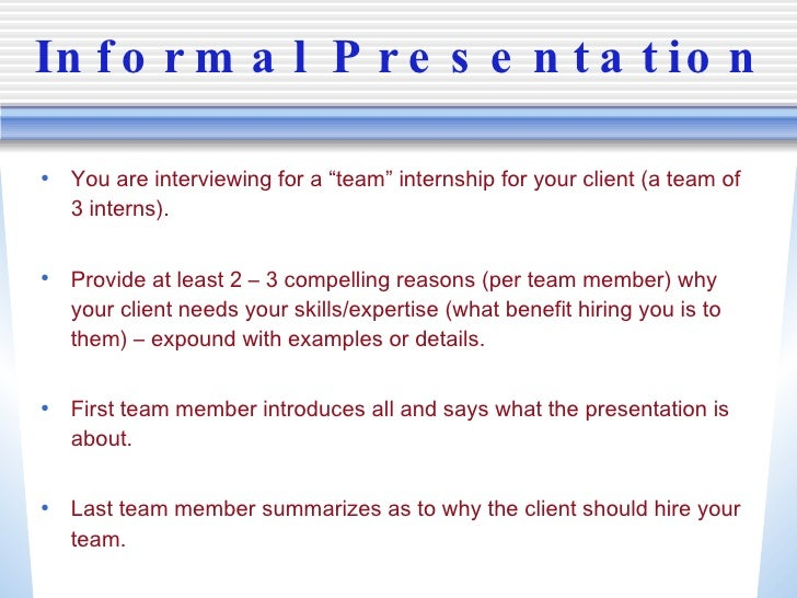 "Informal Presentation <ul><li>You are interviewing for a ""team"" internship for your client (a team of 3 interns). </li></u..."