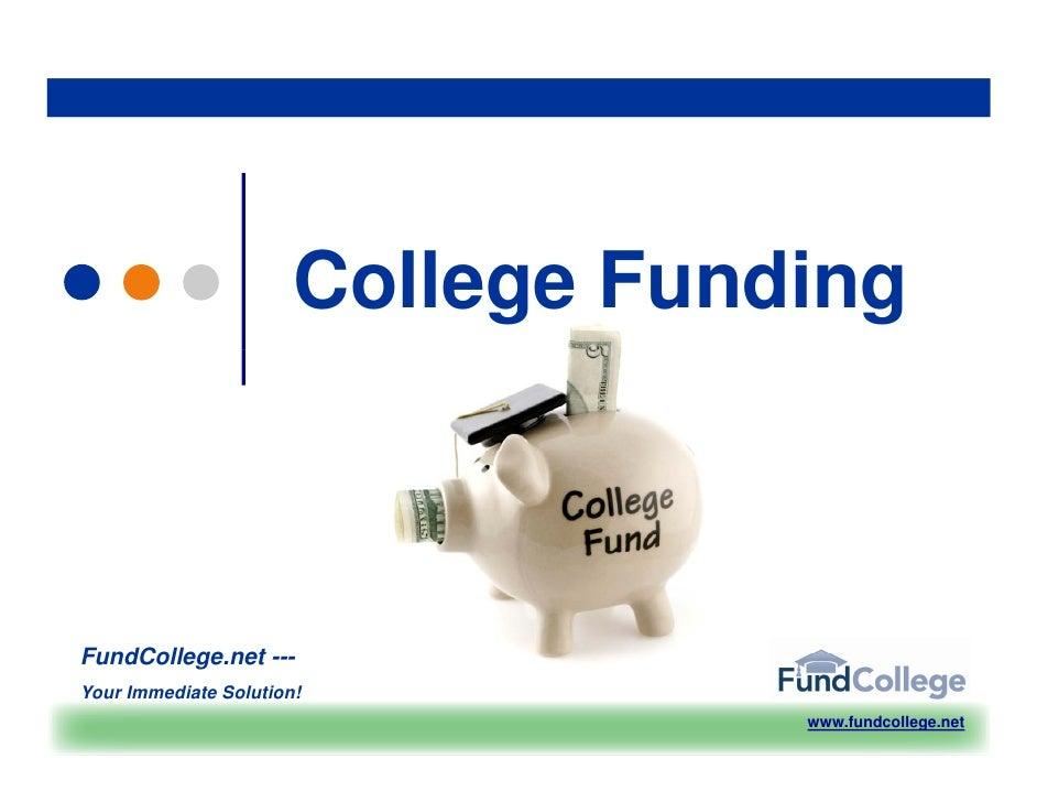 College Funding    FundCollege.net FundCollege net --- Your Immediate Solution!                                    www.fun...