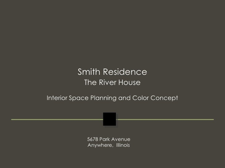 Smith Residence<br />The River House<br />Interior Space Planning and Color Concept<br />5678 Park Avenue<br />Anywhere,  ...