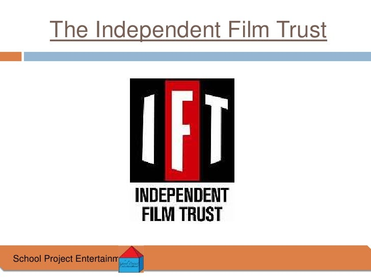 The Independent Film Trust<br />School Project Entertainment<br />
