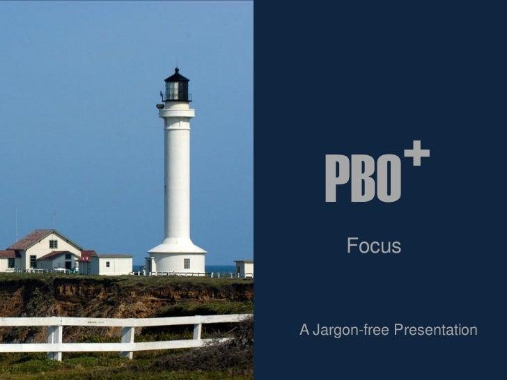 +   PBO      FocusA Jargon-free Presentation