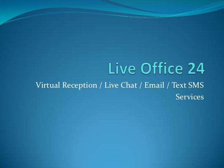 Live Office 24<br />Virtual Reception / Live Chat / Email / Text SMS <br />Services<br />