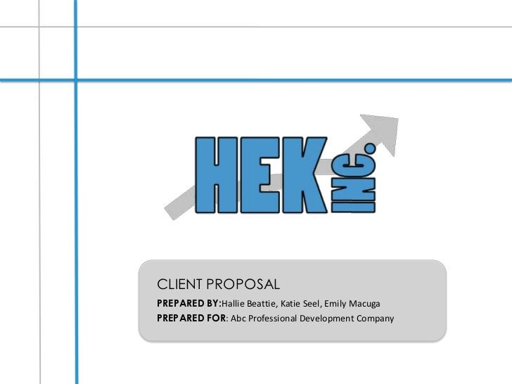 CLIENT PROPOSAL<br />PREPARED BY:Hallie Beattie, Katie Seel, Emily Macuga<br />PREPARED FOR: Abc Professional Development ...