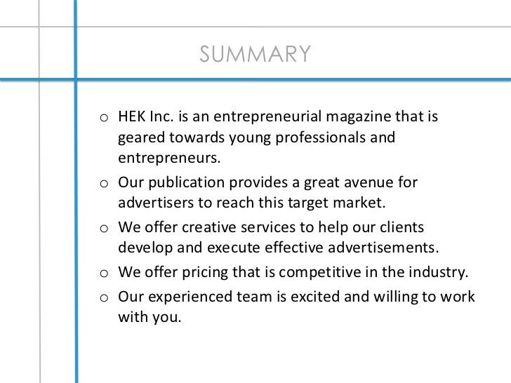 SUMMARY<br /><ul><li>HEK Inc. is an entrepreneurial magazine that is geared towards young professionals and entrepreneurs.