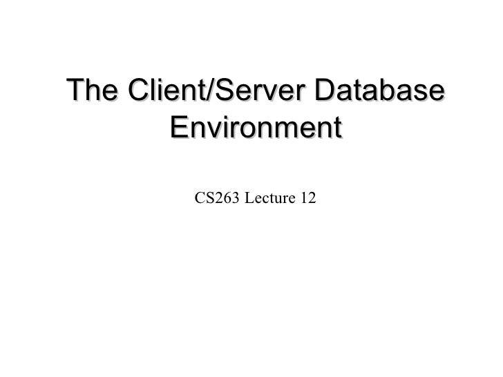 The Client/Server Database Environment CS263 Lecture 12