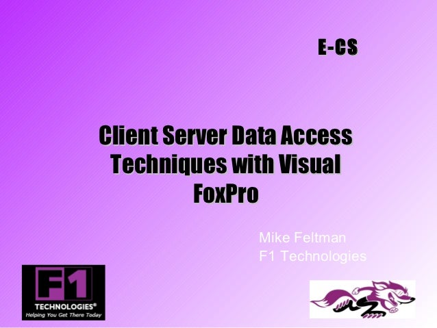 E-CSClient Server Data Access Techniques with Visual          FoxPro               Mike Feltman               F1 Technolog...