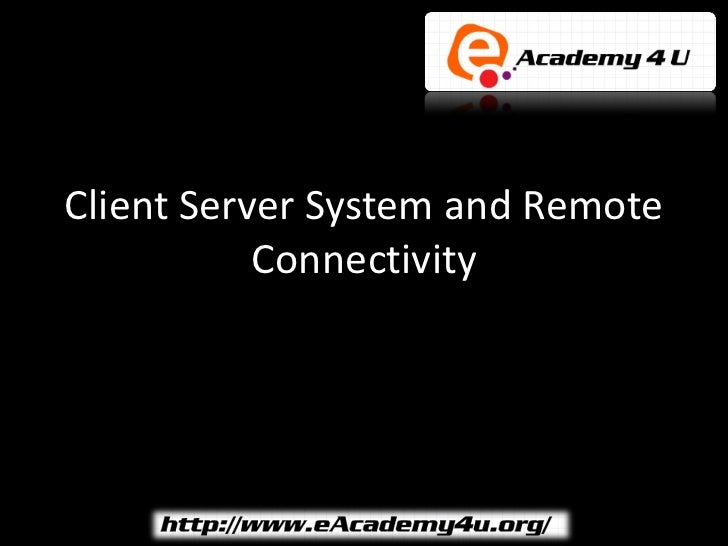Client Server System and Remote           Connectivity