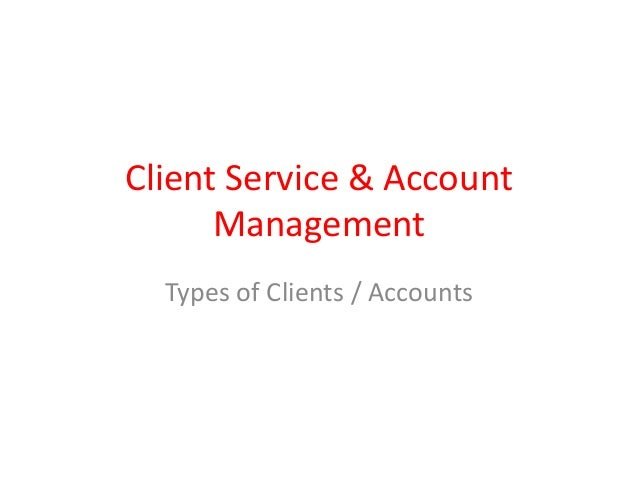 Client Service & Account Management Types of Clients / Accounts