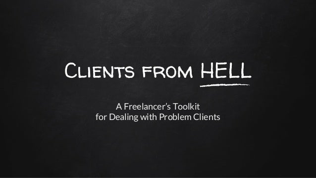 Clients from HELL A Freelancer's Toolkit for Dealing with Problem Clients